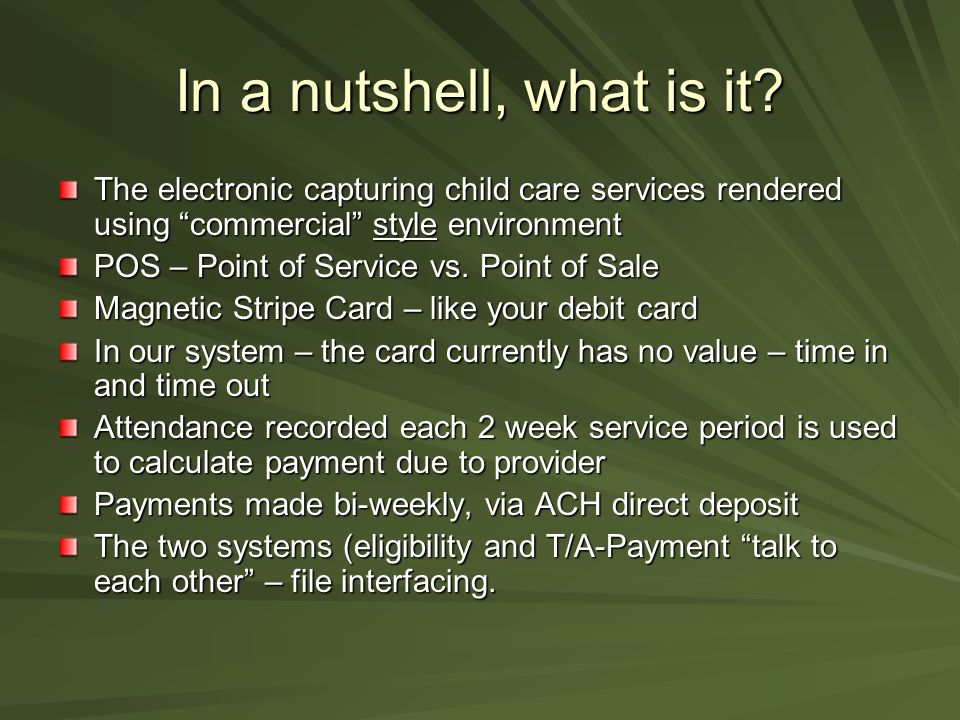 In a nutshell, what is it The electronic capturing child care services rendered using commercial style environment.