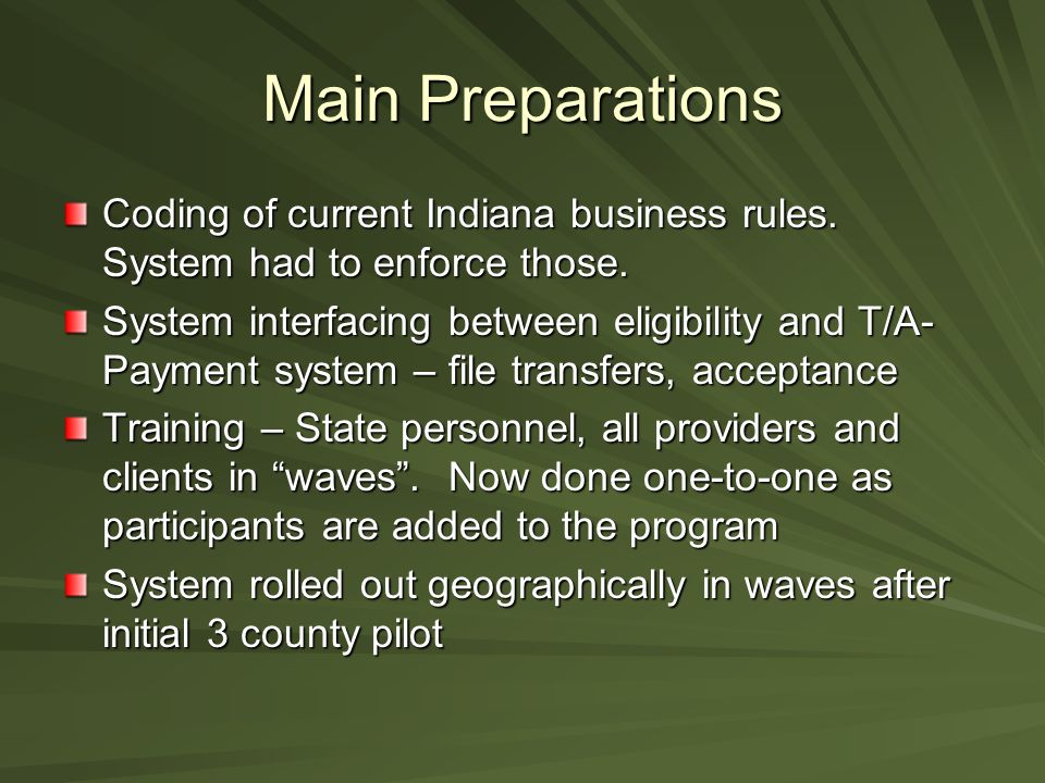 Main Preparations Coding of current Indiana business rules. System had to enforce those.