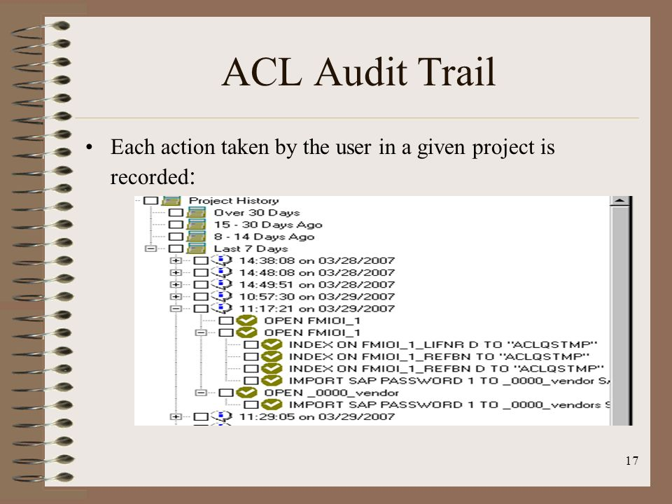 ACL Audit Trail Each action taken by the user in a given project is recorded: