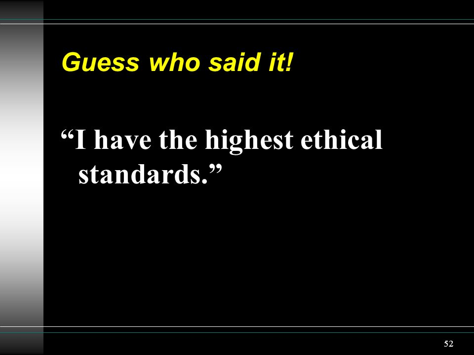 I have the highest ethical standards.