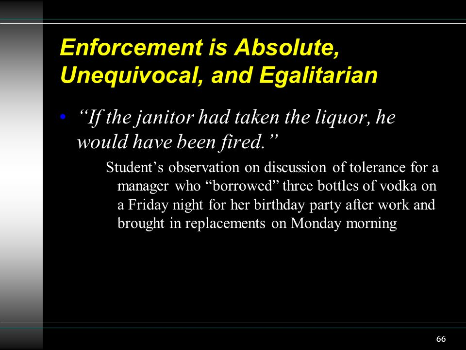 Enforcement is Absolute, Unequivocal, and Egalitarian