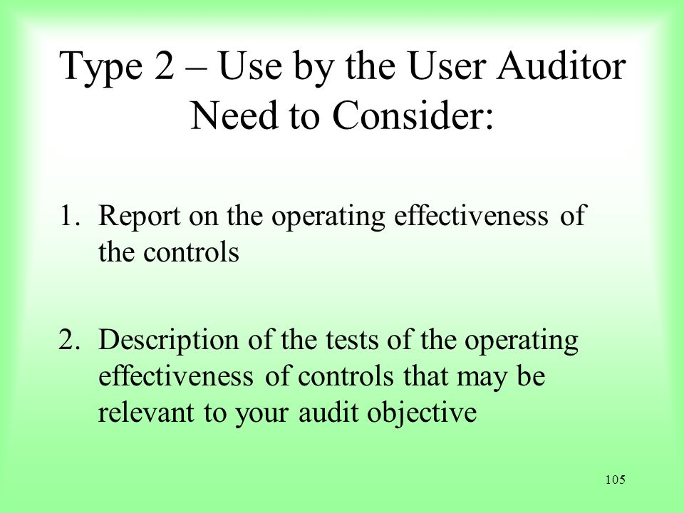 Type 2 – Use by the User Auditor Need to Consider: