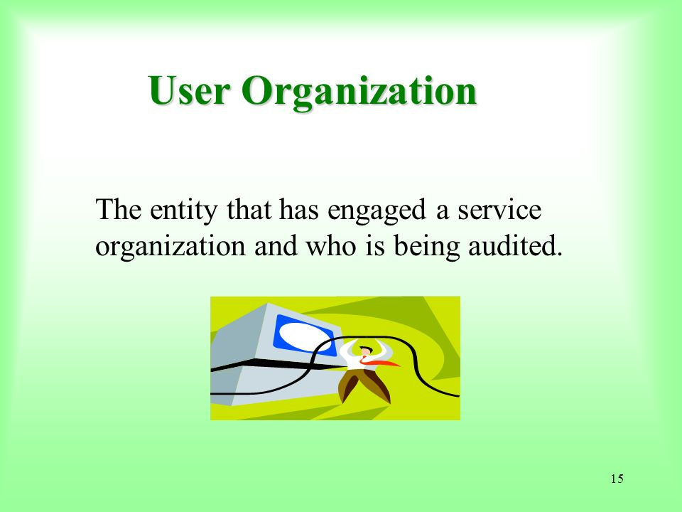 User Organization The entity that has engaged a service organization and who is being audited.