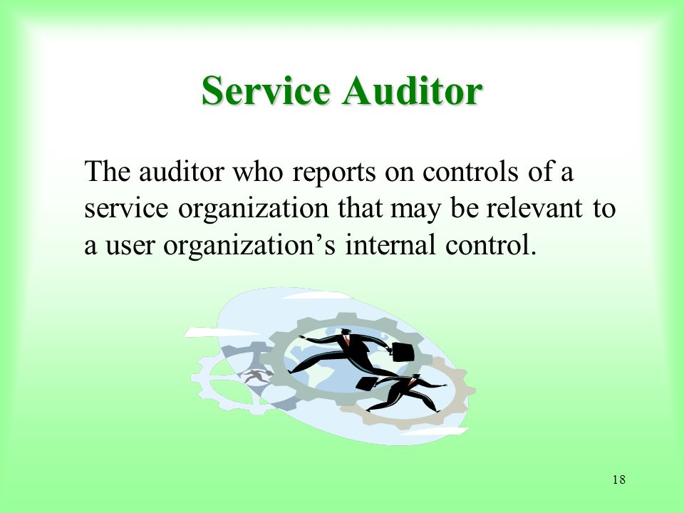 Service Auditor The auditor who reports on controls of a service organization that may be relevant to a user organization's internal control.