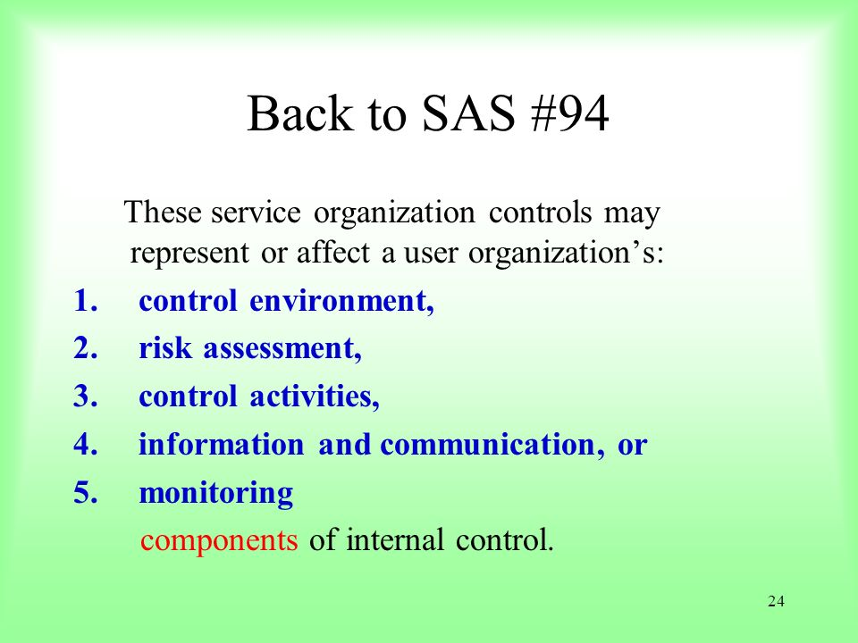 Back to SAS #94 These service organization controls may represent or affect a user organization's: control environment,