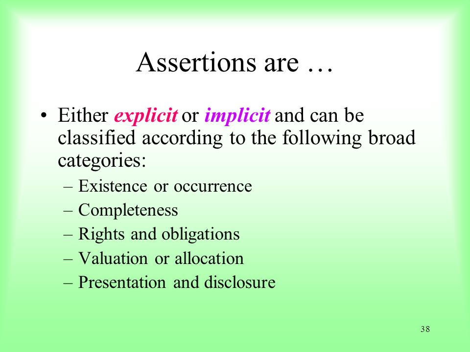 Assertions are … Either explicit or implicit and can be classified according to the following broad categories: