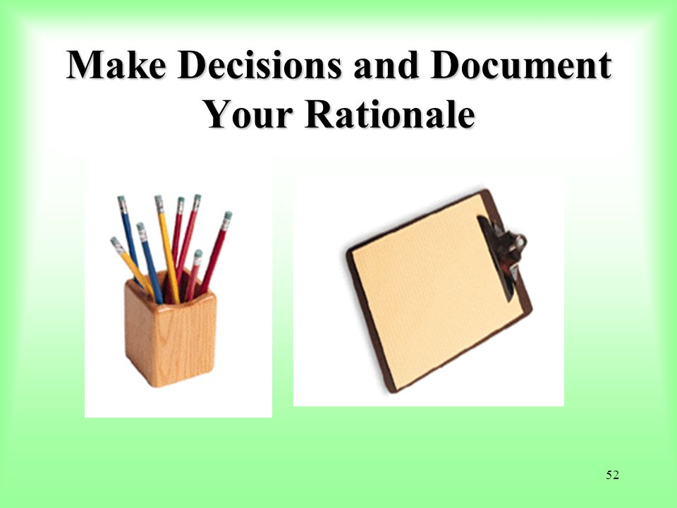Make Decisions and Document Your Rationale