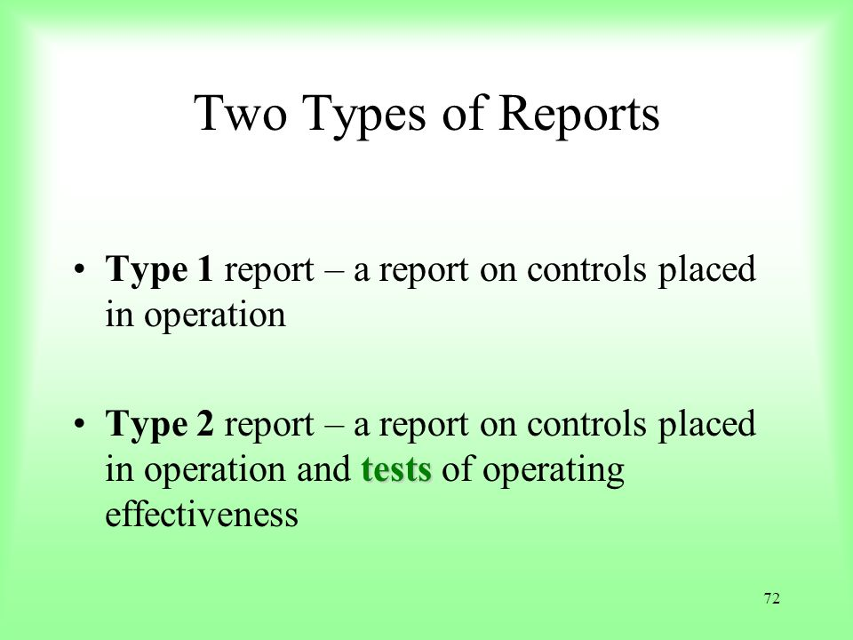 Two Types of Reports Type 1 report – a report on controls placed in operation.