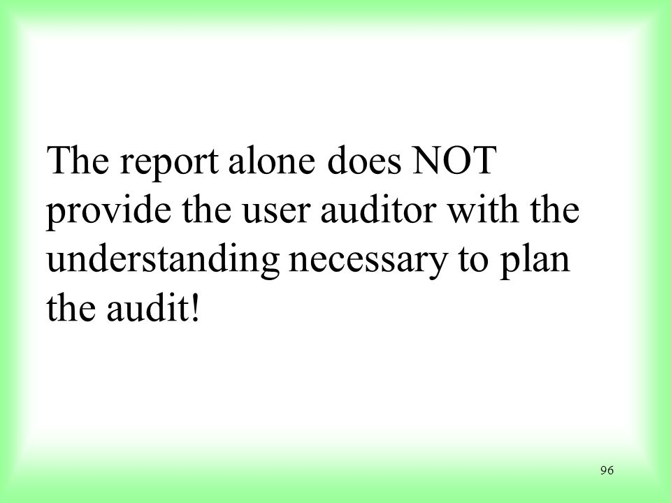 The report alone does NOT provide the user auditor with the understanding necessary to plan the audit!