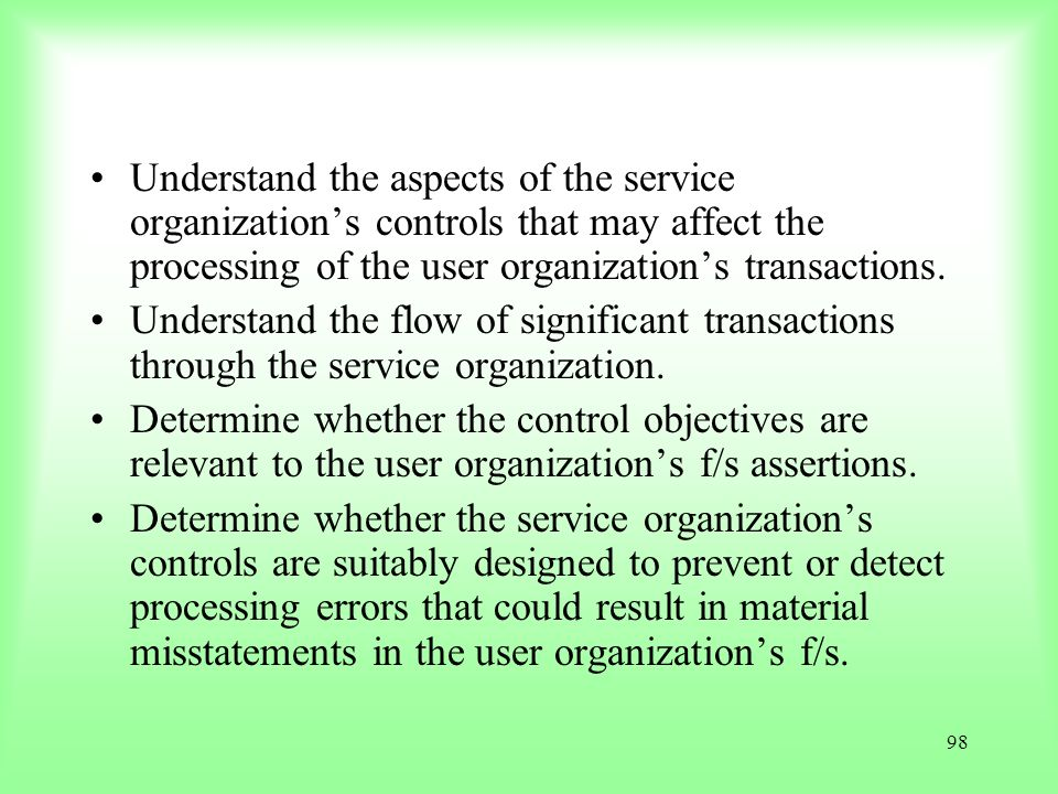 Understand the aspects of the service organization's controls that may affect the processing of the user organization's transactions.