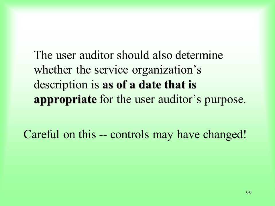 The user auditor should also determine whether the service organization's description is as of a date that is appropriate for the user auditor's purpose.