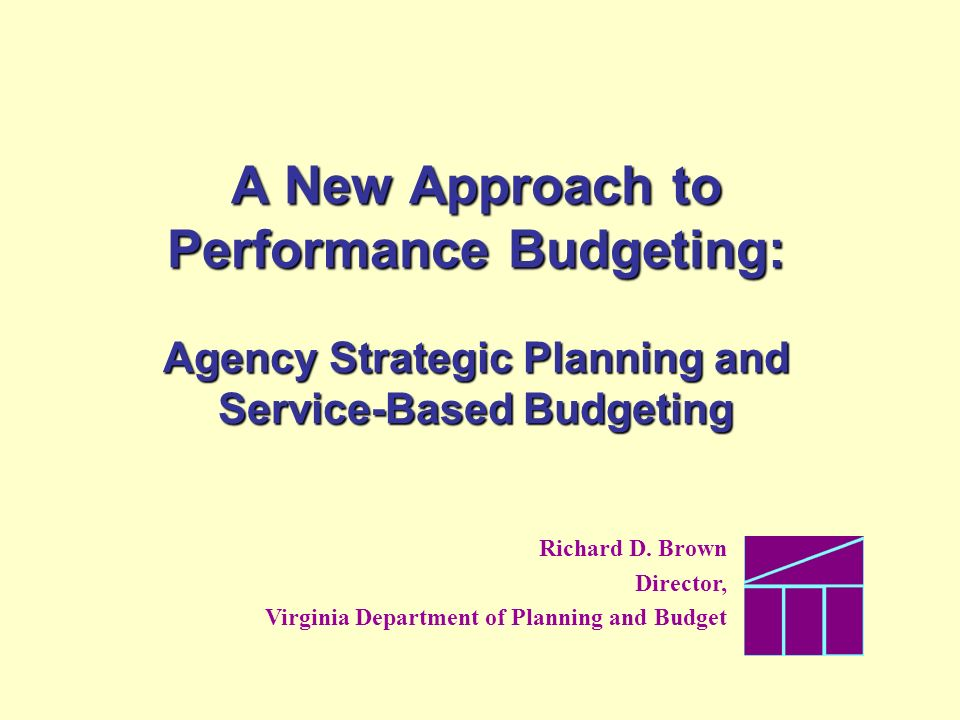 A New Approach to Performance Budgeting: Agency Strategic Planning and Service-Based Budgeting