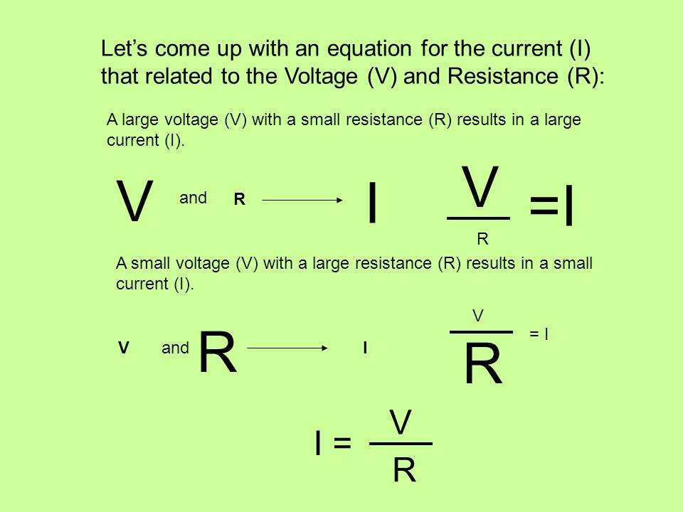 Let's come up with an equation for the current (I) that related to the Voltage (V) and Resistance (R):