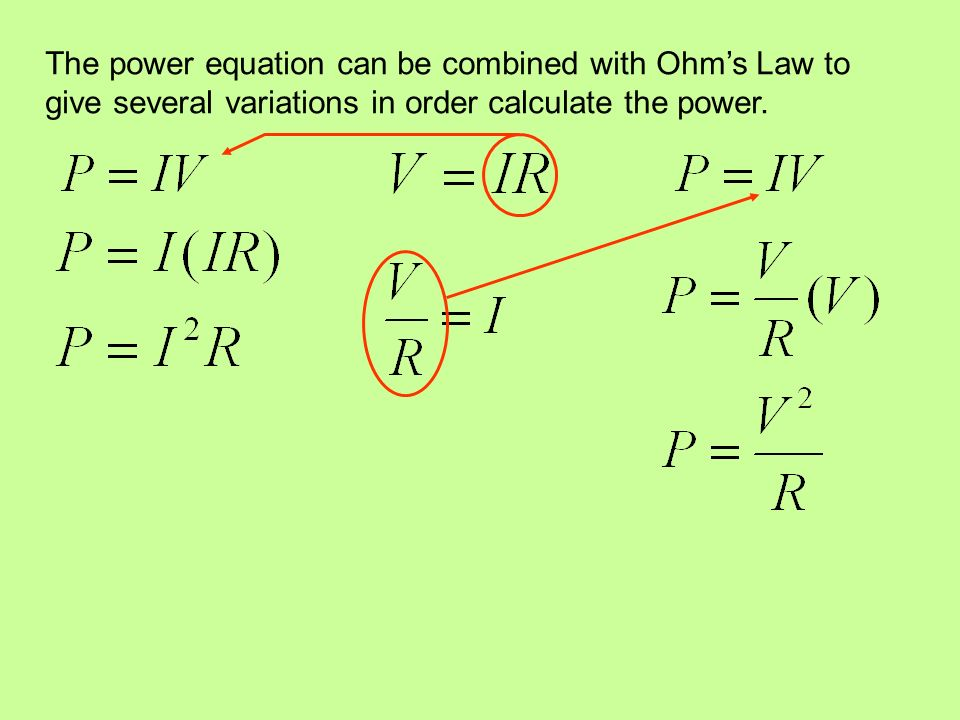 The power equation can be combined with Ohm's Law to give several variations in order calculate the power.