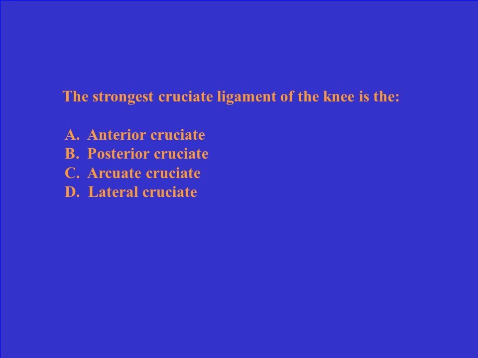 The strongest cruciate ligament of the knee is the: