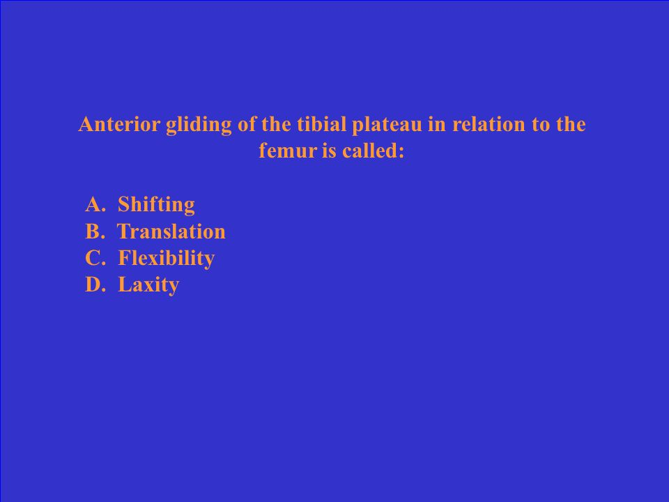 Anterior gliding of the tibial plateau in relation to the femur is called: