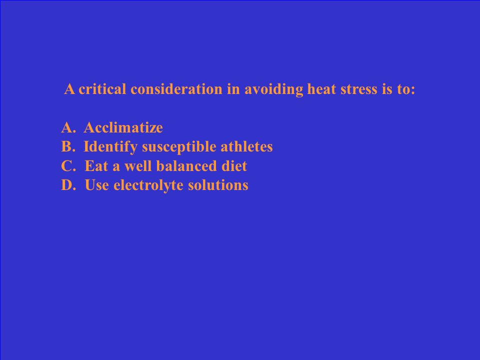 A critical consideration in avoiding heat stress is to: