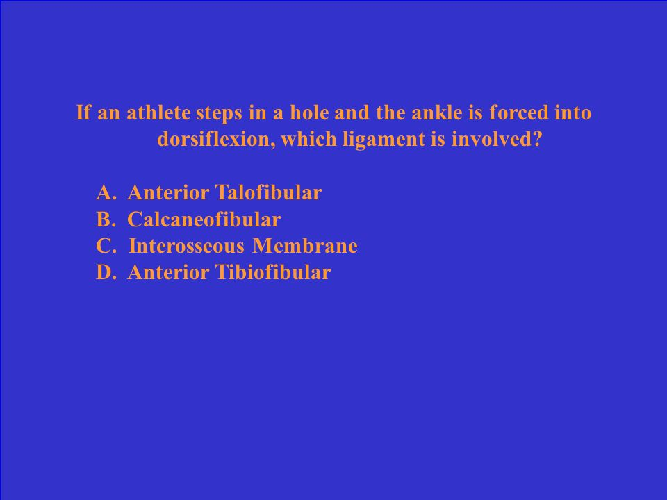 If an athlete steps in a hole and the ankle is forced into dorsiflexion, which ligament is involved