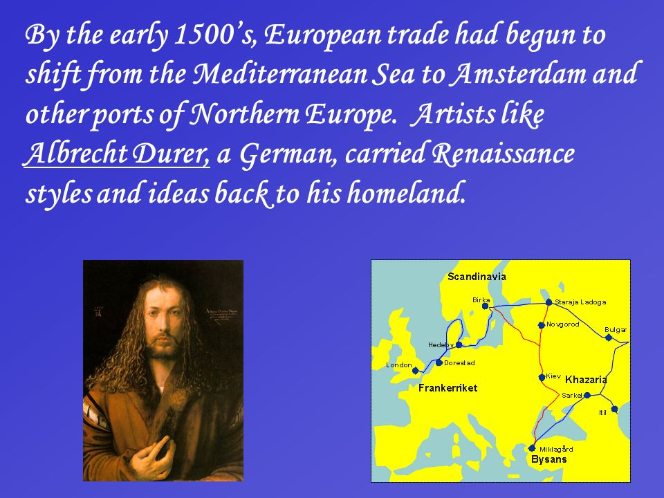 By the early 1500's, European trade had begun to shift from the Mediterranean Sea to Amsterdam and other ports of Northern Europe.