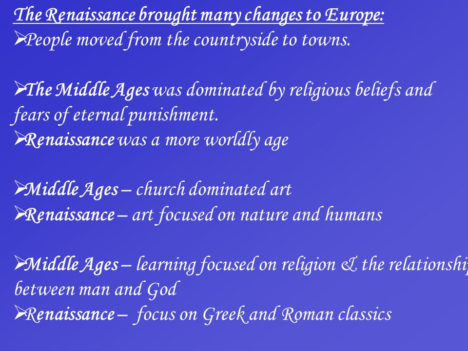 The Renaissance brought many changes to Europe: