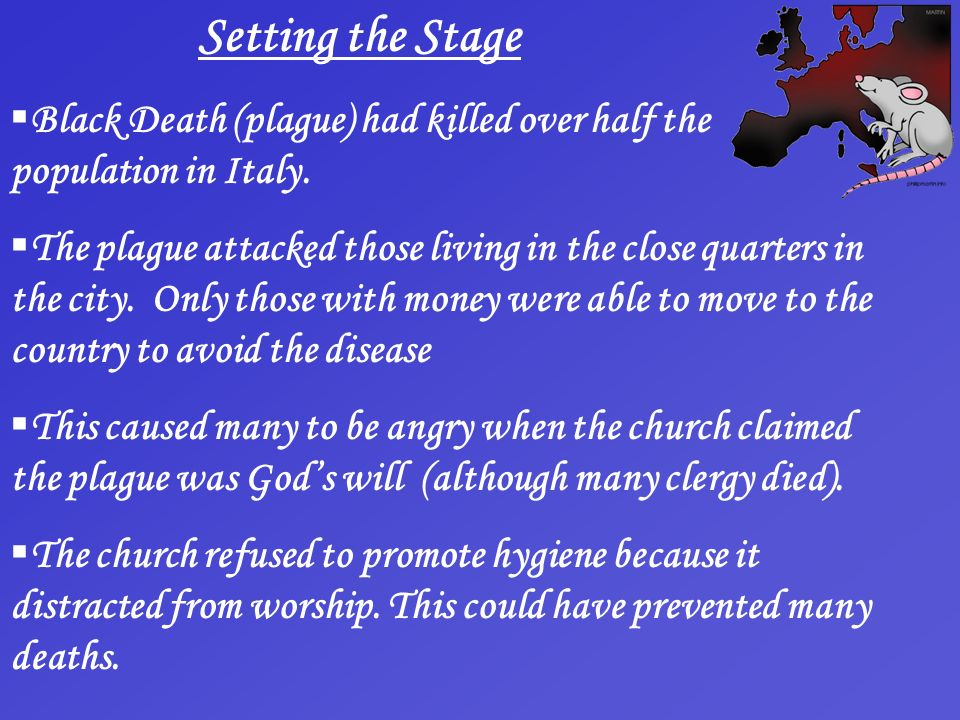 Setting the Stage Black Death (plague) had killed over half the population in Italy.
