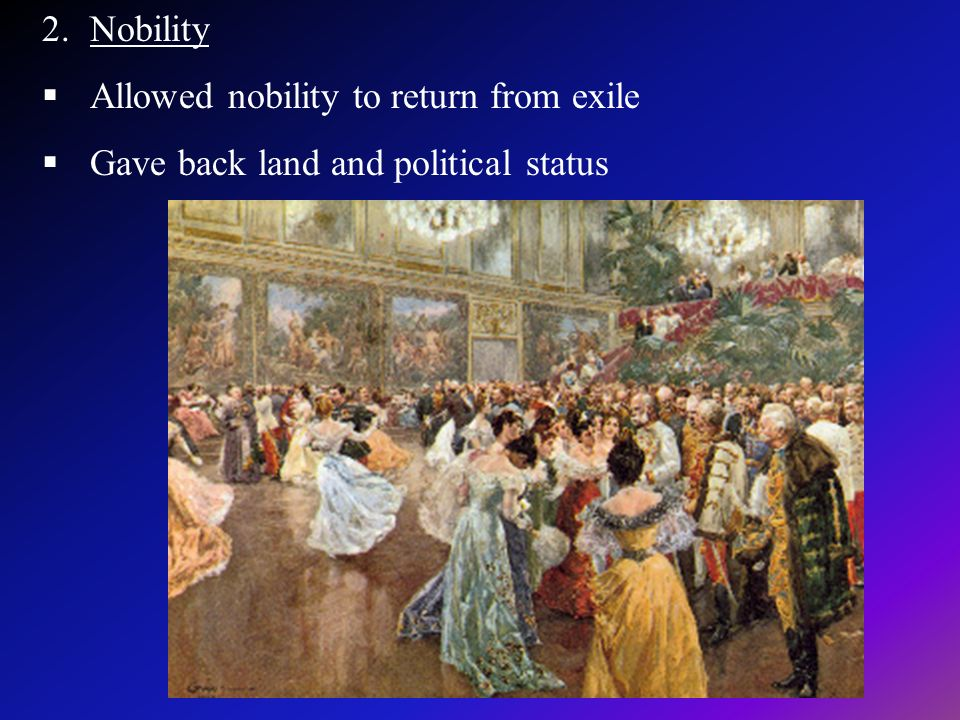 Nobility Allowed nobility to return from exile Gave back land and political status