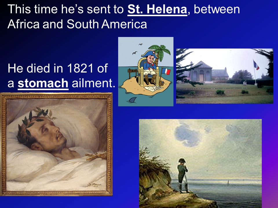 This time he's sent to St. Helena, between Africa and South America