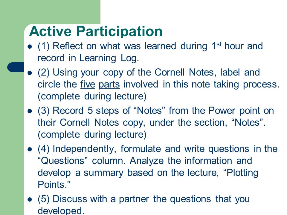 Active Participation (1) Reflect on what was learned during 1st hour and record in Learning Log.