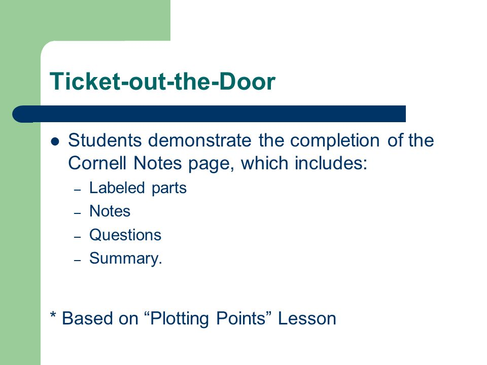 Ticket-out-the-Door Students demonstrate the completion of the Cornell Notes page, which includes: Labeled parts.