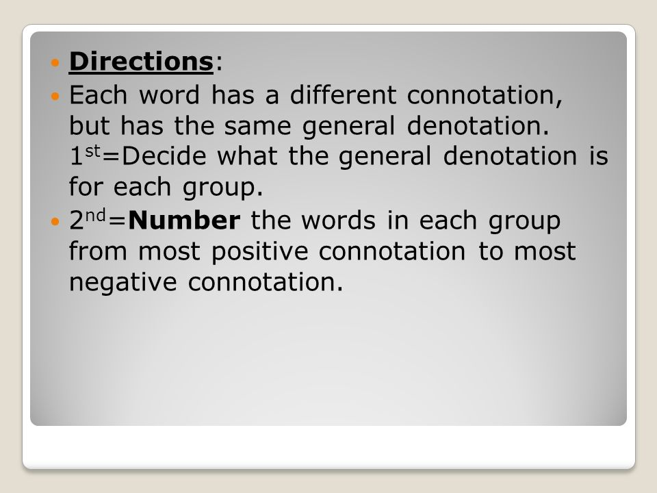 Directions: Each word has a different connotation, but has the same general denotation. 1st=Decide what the general denotation is for each group.