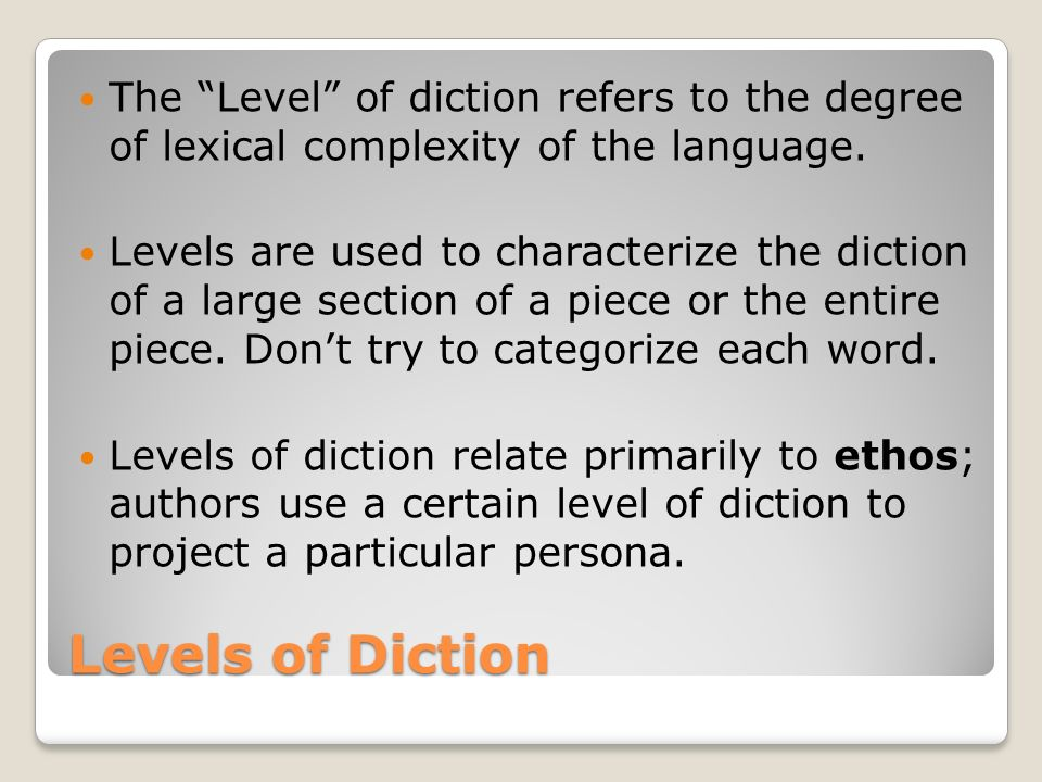 The Level of diction refers to the degree of lexical complexity of the language.
