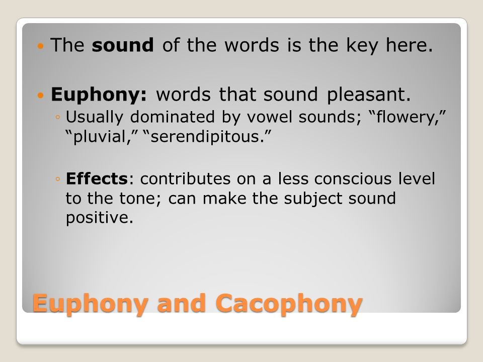Euphony and Cacophony The sound of the words is the key here.