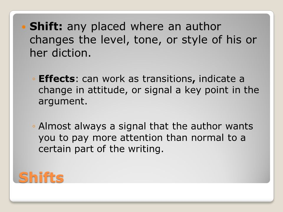 Shift: any placed where an author changes the level, tone, or style of his or her diction.