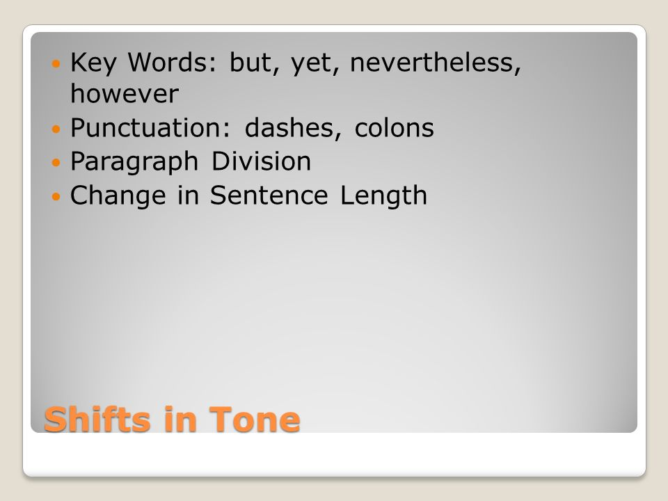Shifts in Tone Key Words: but, yet, nevertheless, however