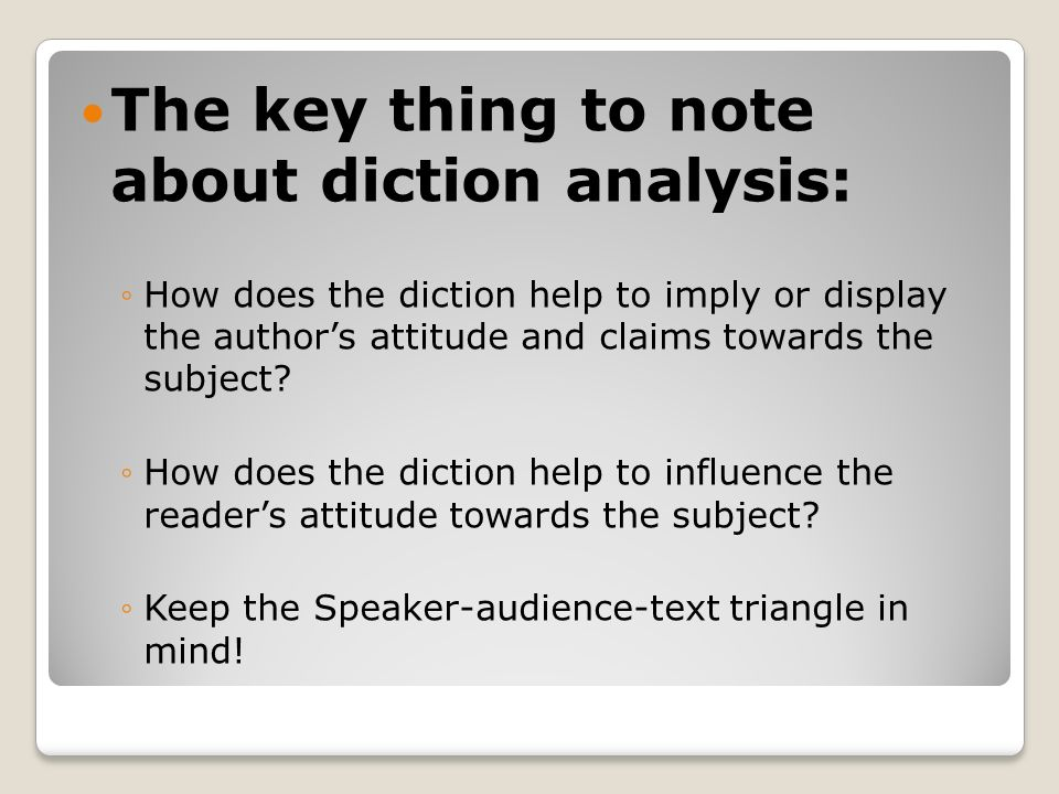 The key thing to note about diction analysis: