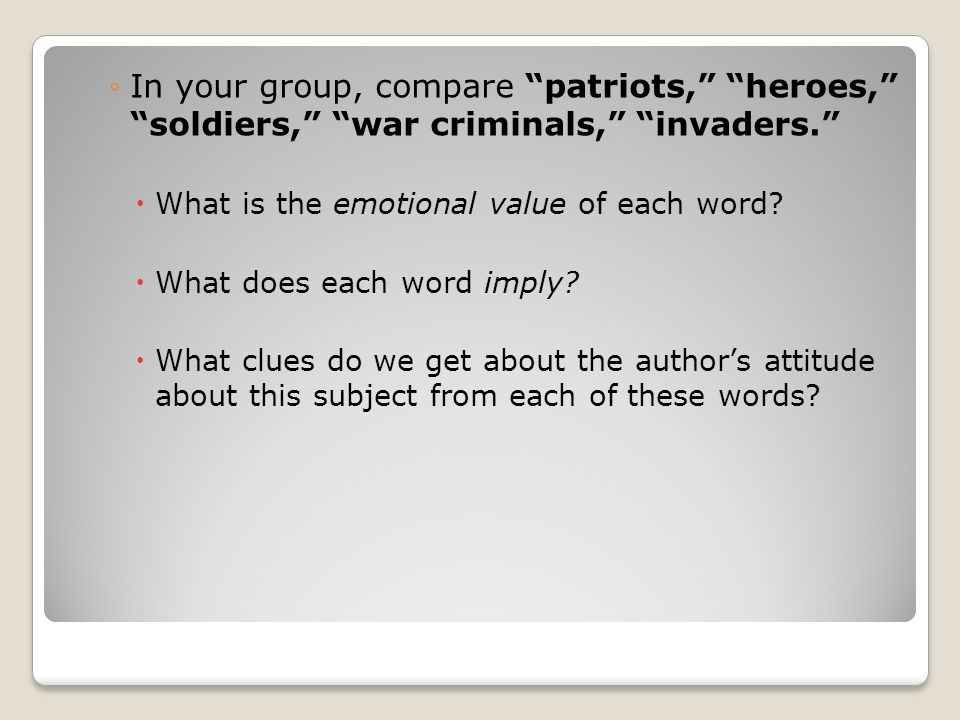 In your group, compare patriots, heroes, soldiers, war criminals, invaders.
