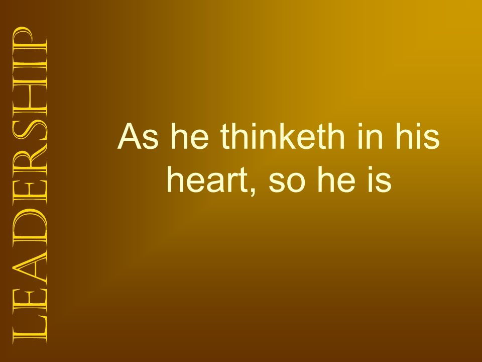 As he thinketh in his heart, so he is