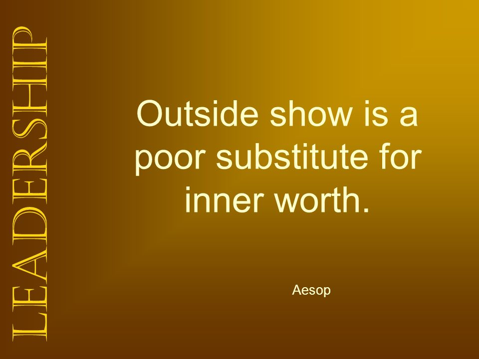 Outside show is a poor substitute for inner worth.