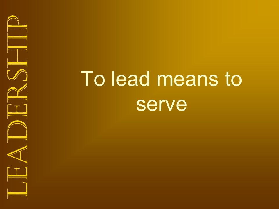 To lead means to serve