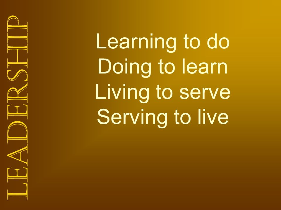 Learning to do Doing to learn Living to serve Serving to live