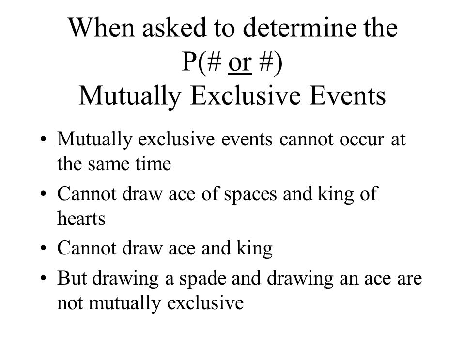 When asked to determine the P(# or #) Mutually Exclusive Events