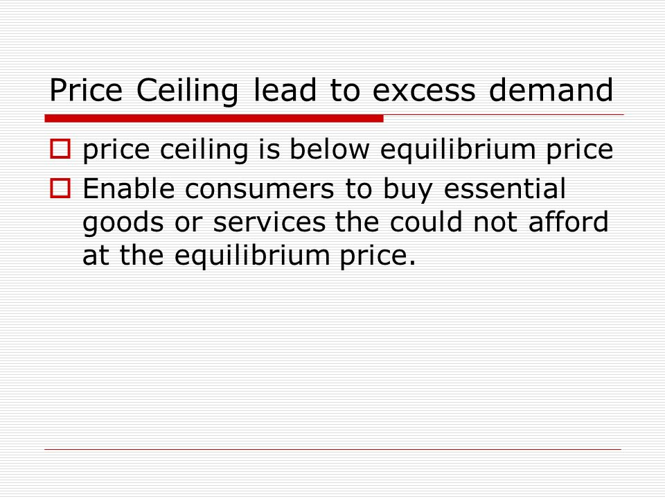 Price Ceiling lead to excess demand