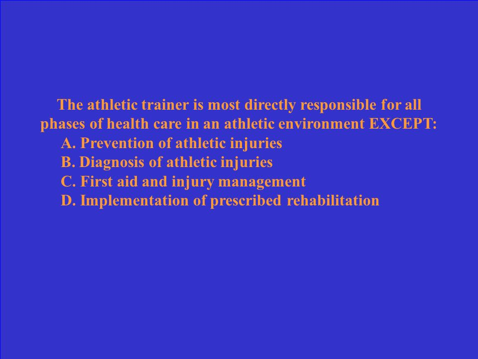 The athletic trainer is most directly responsible for all phases of health care in an athletic environment EXCEPT: