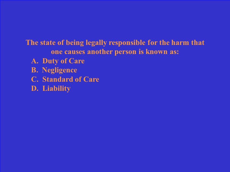 The state of being legally responsible for the harm that one causes another person is known as: