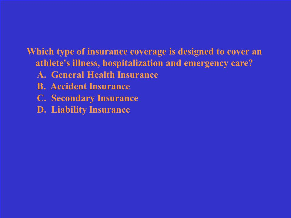 Which type of insurance coverage is designed to cover an athlete s illness, hospitalization and emergency care