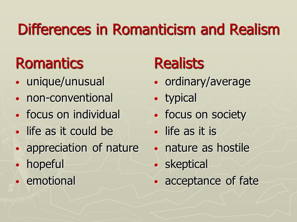 a comparison of views of nature by romantics and realists Romantics verse realists and naturalists have different views of nature in this essay i will portray how romantics see nature, and then how realists and naturalists together see nature it will show how romantics had a deepened appreciation of the beauties of nature.