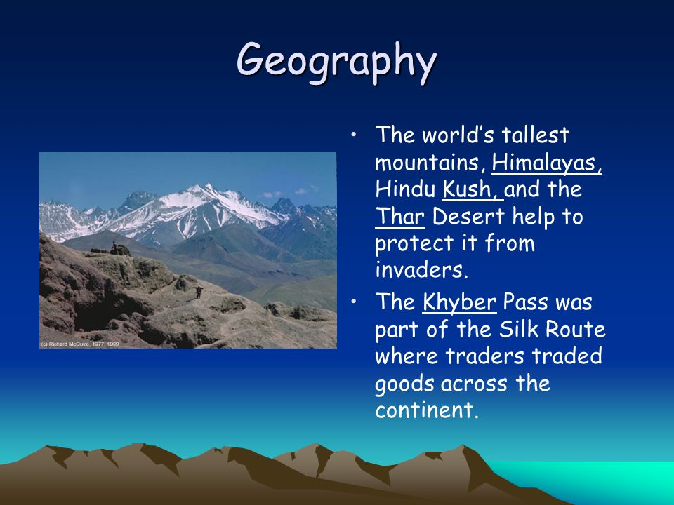 Geography The world's tallest mountains, Himalayas, Hindu Kush, and the Thar Desert help to protect it from invaders.