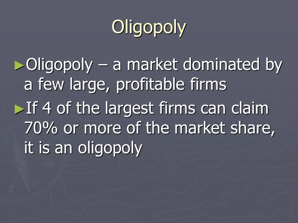 Oligopoly Oligopoly – a market dominated by a few large, profitable firms.