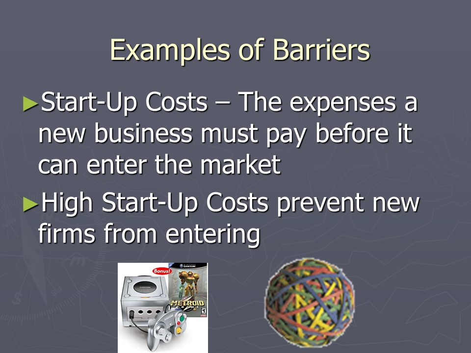 Examples of Barriers Start-Up Costs – The expenses a new business must pay before it can enter the market.