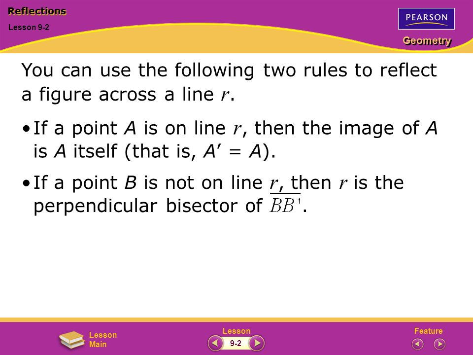 Reflections Lesson 9-2. You can use the following two rules to reflect a figure across a line r.